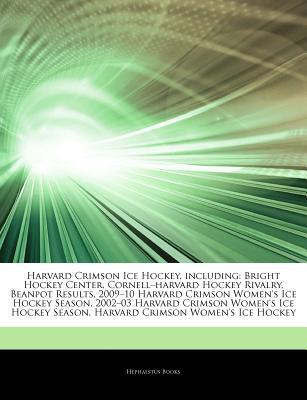 "Hephaestus Books Articles on Harvard Crimson Ice Hockey, Including: Bright Hockey Center, Cornell ""Harvard Hockey Rivalry, Beanpot Results, 2009 at Sears.com"